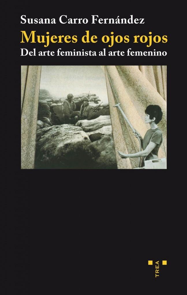 Portada del libro Mujeres de ojos rojos. Del arte feminista al arte femenino de Susana Carro Fernández. Trea, 2010.