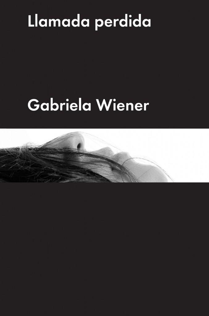Llamada perdida de Gabriela Wiener publicado por Malpaso Editorial.